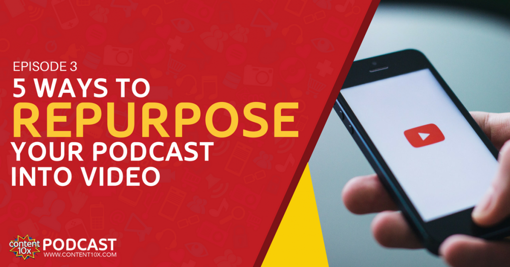 Repurpose your podcast into video - Content 10x