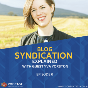 Blog Syndication Explained With Yva Yorston - Content 10x Podcast