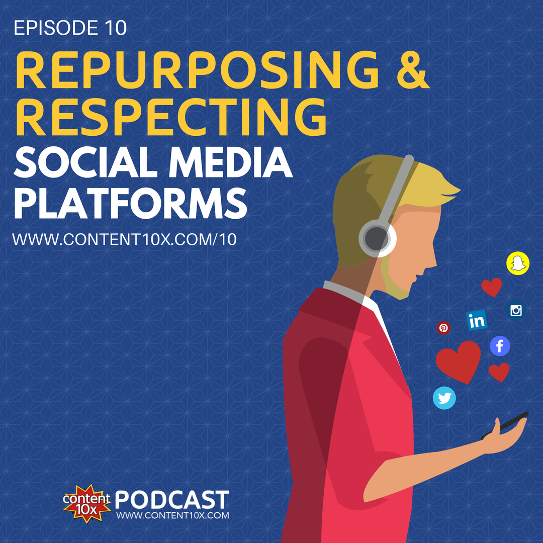 Repurposing & Respecting the Social Media Platforms - Content10x Podcast
