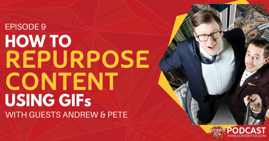 How to Repurpose Content Using GIFs with Andrew & Pete - Content 10x Podcast