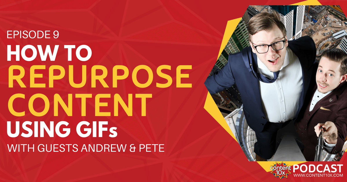 How To Repurpose Content Using GIFs with Andrew & Pete - The Content 10x Podcast