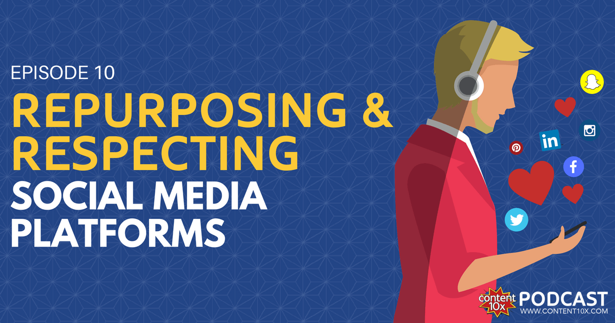 Repurposing & Respecting the Social Media Platforms - Content 10x