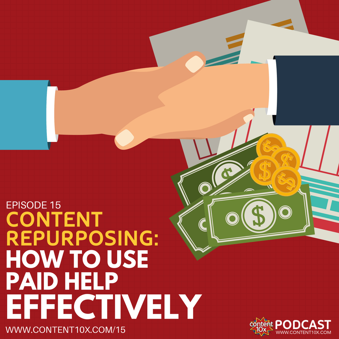 Content Repurposing: How To Use Paid Help Effectively - Content 10x Podcast