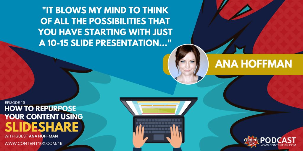How to Repurpose Your Content Using SlideShare with Ana Hoffma