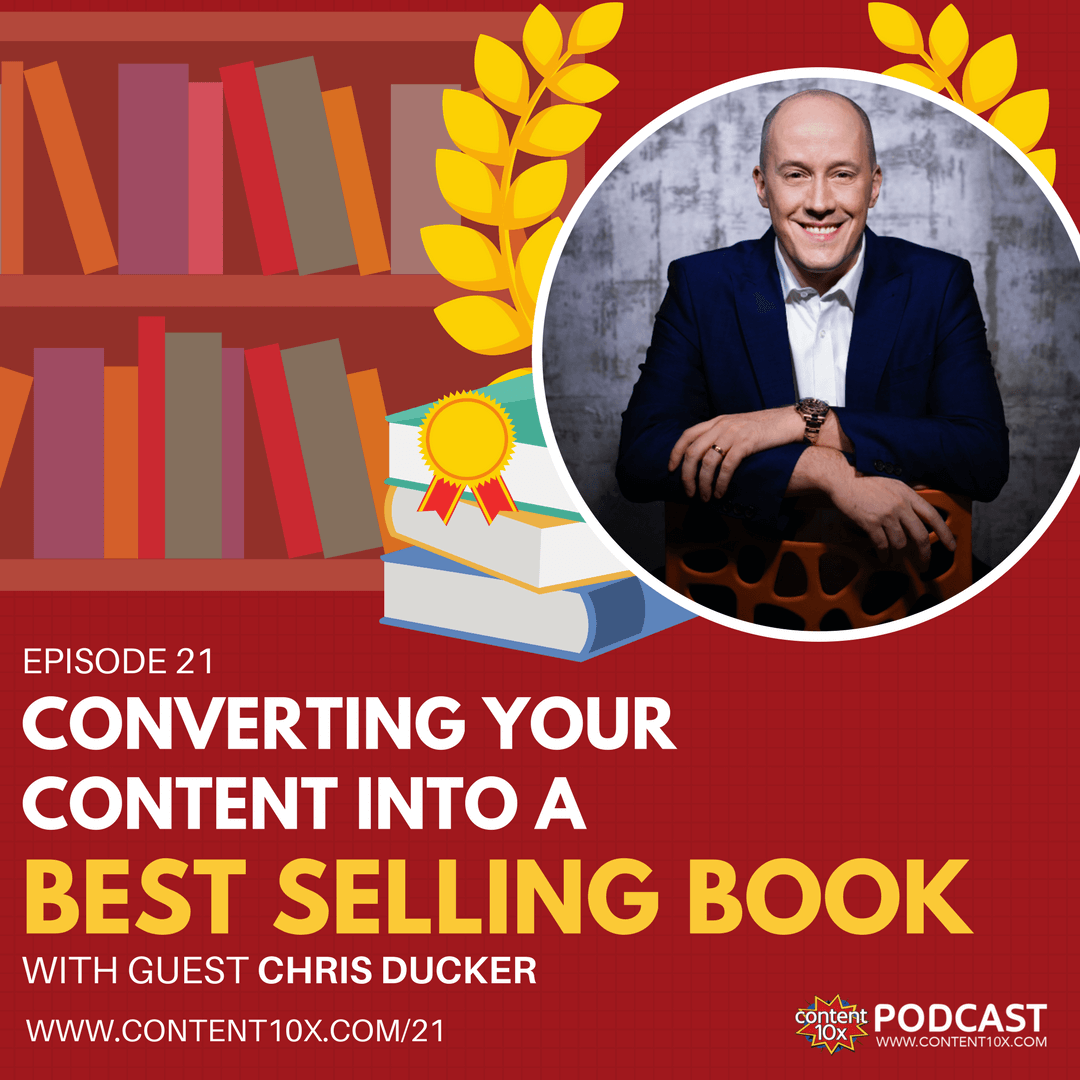 Converting Content Into A Best Selling Book with Chris Ducker - The Content 10x Podcast