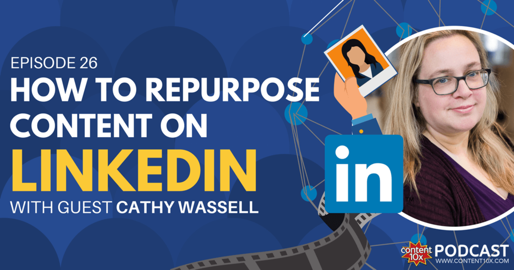 How to Repurpose Content on LinkedIn with Cathy Wassell - Content 10x Podcast