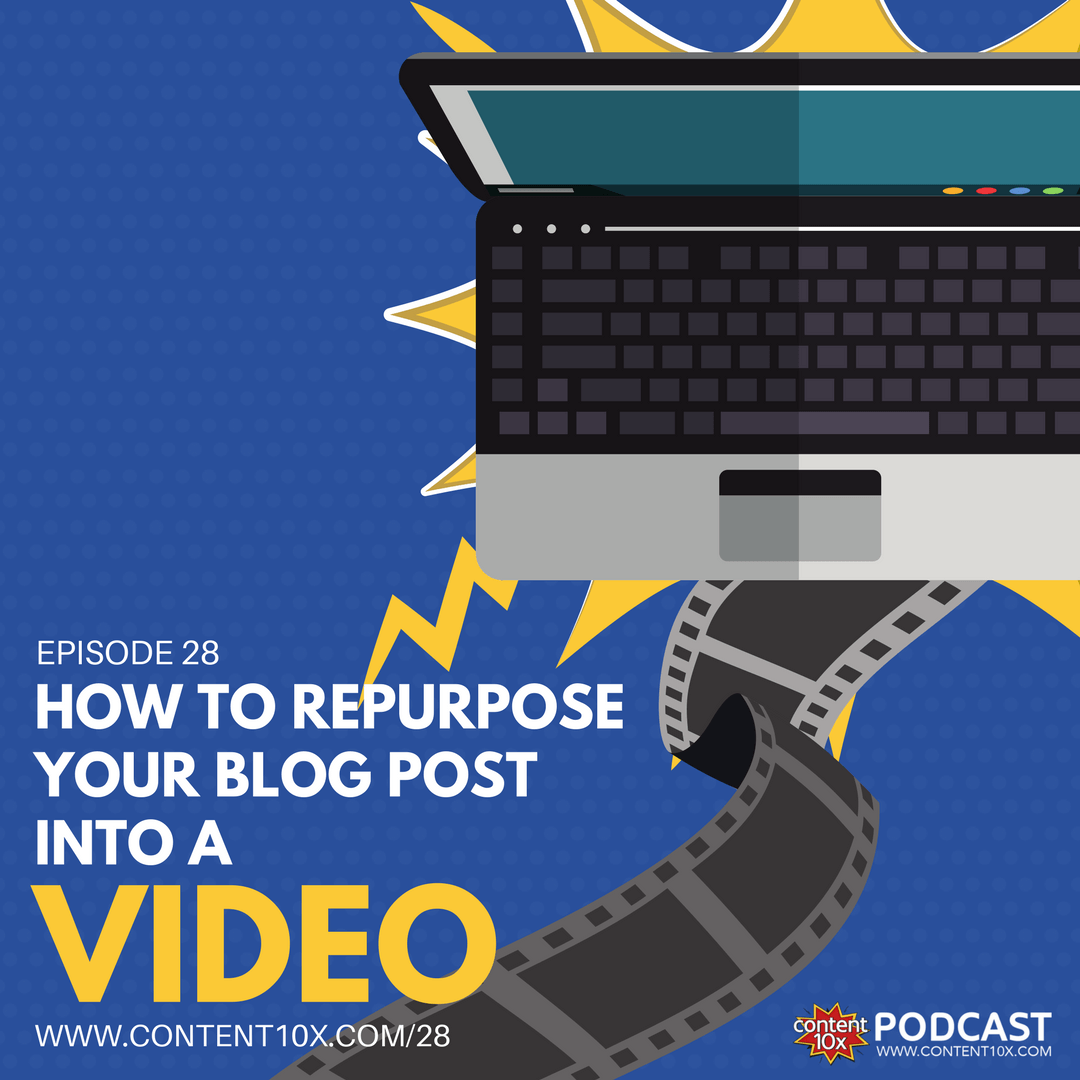 How to Repurpose your Blog Post into a Video - Content 10x Podcast