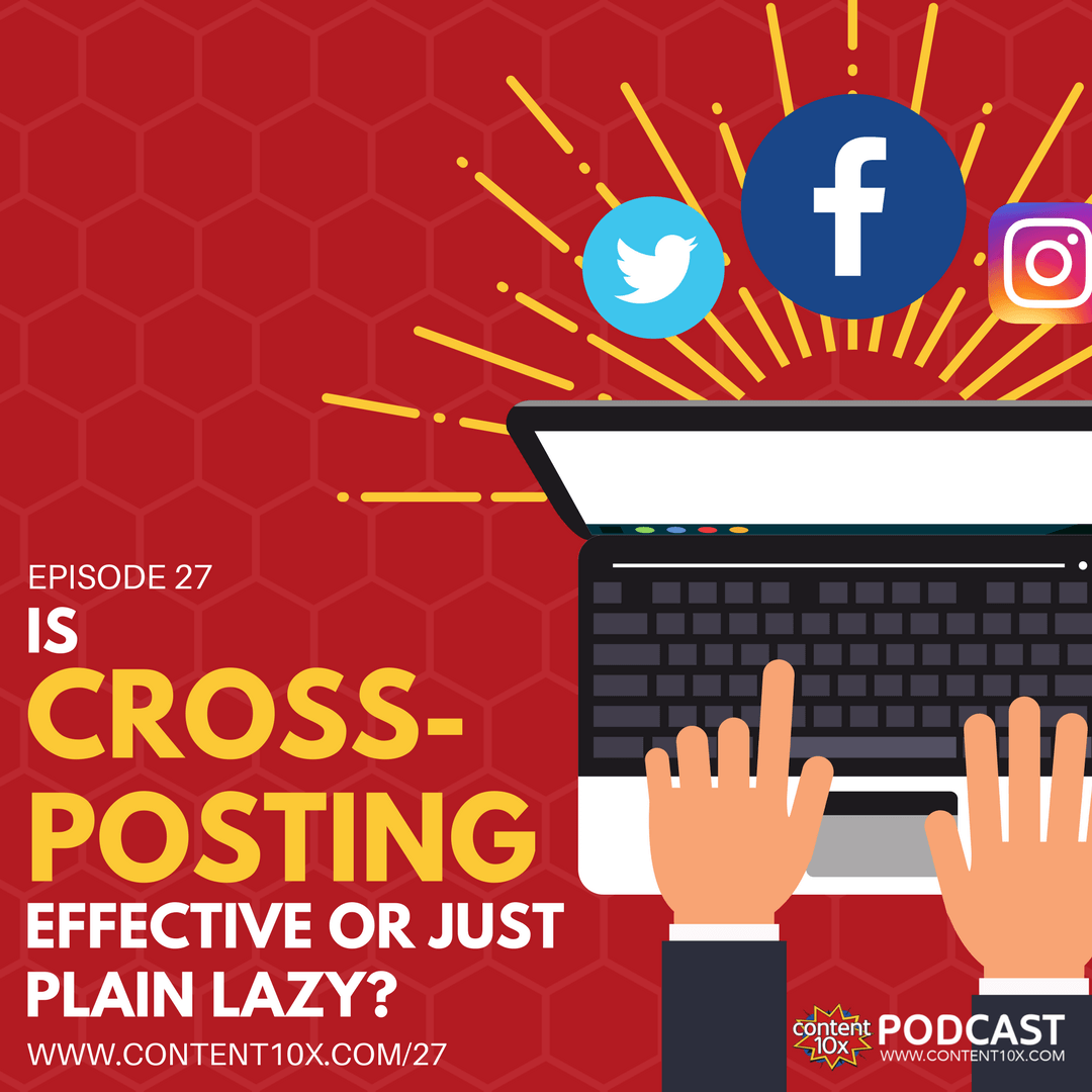 Is Cross-posting Effective or Just Plan Lazy? - Content 10x Podcast
