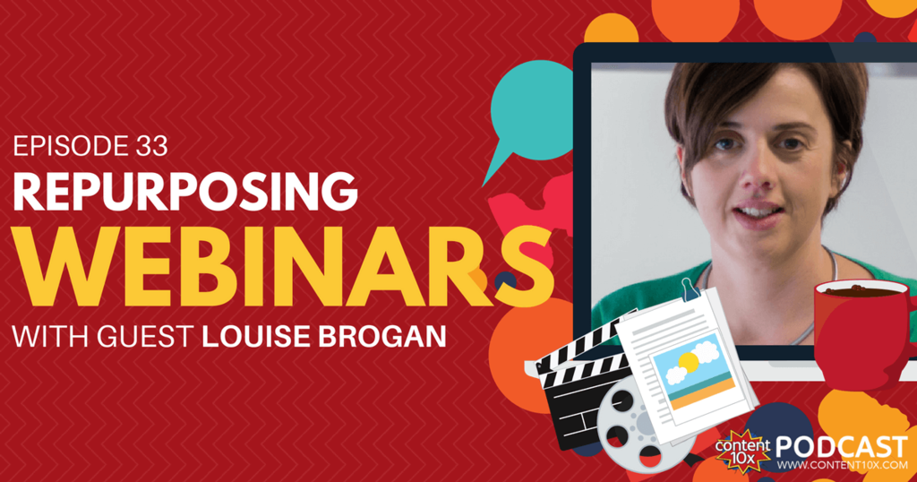 Repurposing Webinars with Louise Brogan- Content 10x Podcast