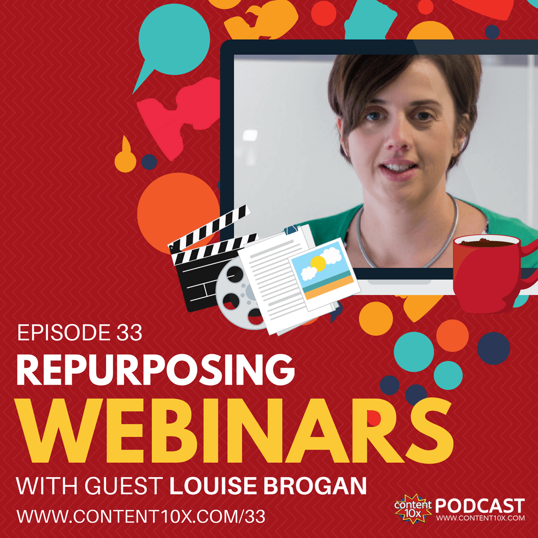 Repurposing Webinars with Louise Brogan - Content 10x Podcast