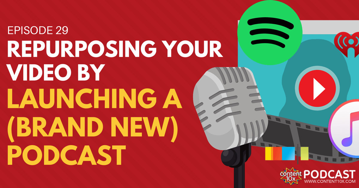 Repurposing Your Video By Launching A Brand New Podcast - Content 10x Podcast
