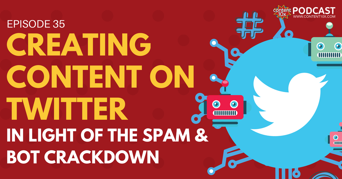 Creating Content for Twitter in Light of the Spam & Bot Crackdown