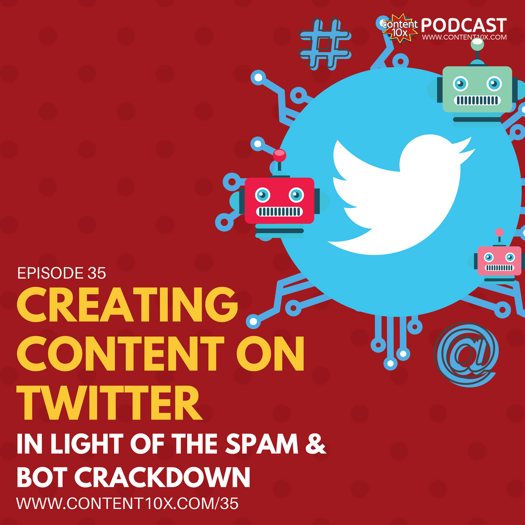 Creating Content for Twitter in Light of the Spam & Bot Crackdown - Content 10x Podcast