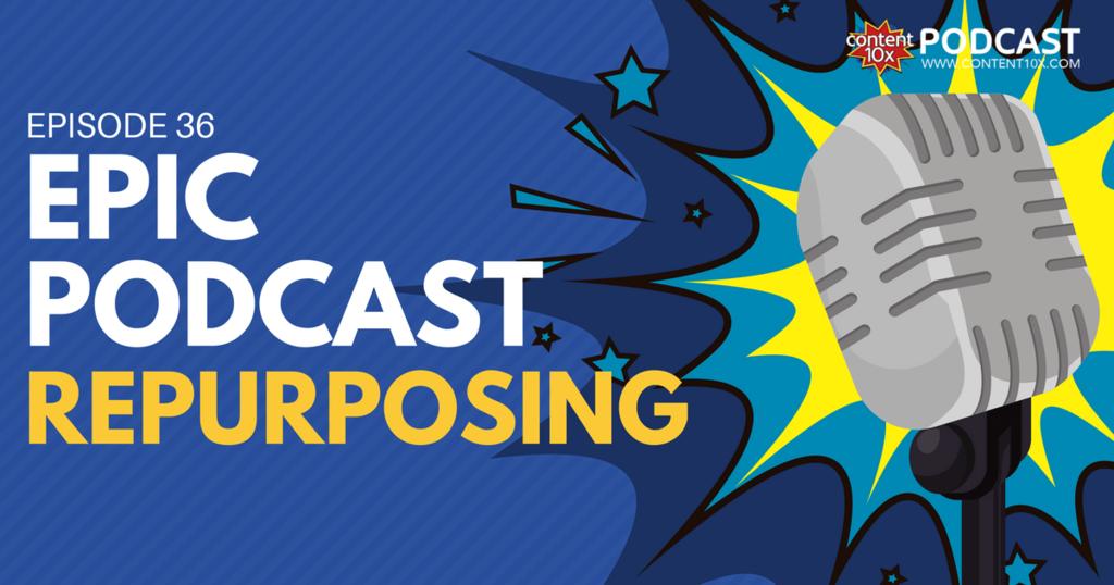 Epic Podcast Repurposing - Content 10x Podcast