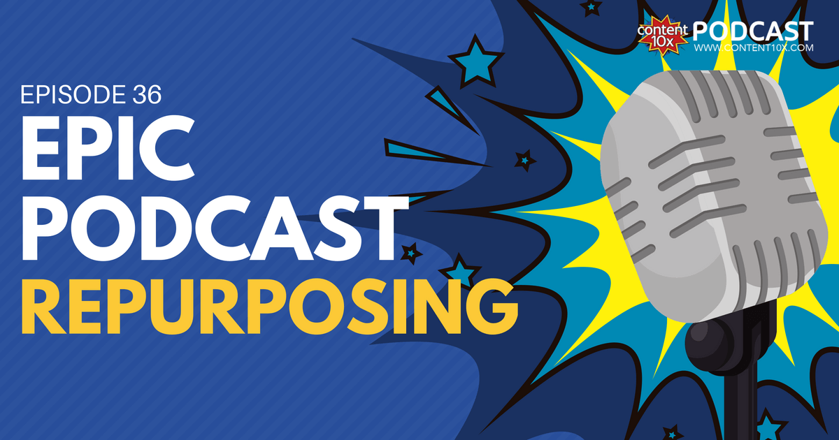 Epic Podcast Repurposing - Content 10x Podcast