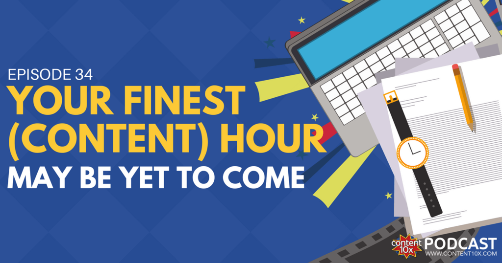 Your Finest Content Hour May Be Yet To Come - Content 10x