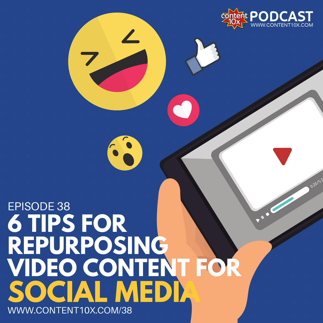 6 Tips For Repurposing Your Videos Onto Social Media - Content 10x Podcast