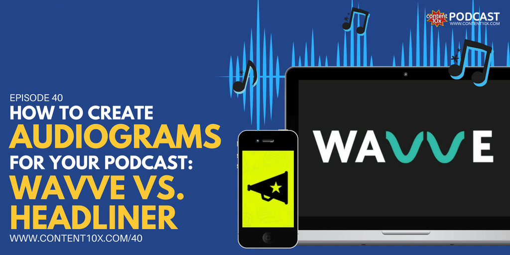 How to Create Audiograms for your Podcast: Wavve vs Headliner - Content 10x Podcast