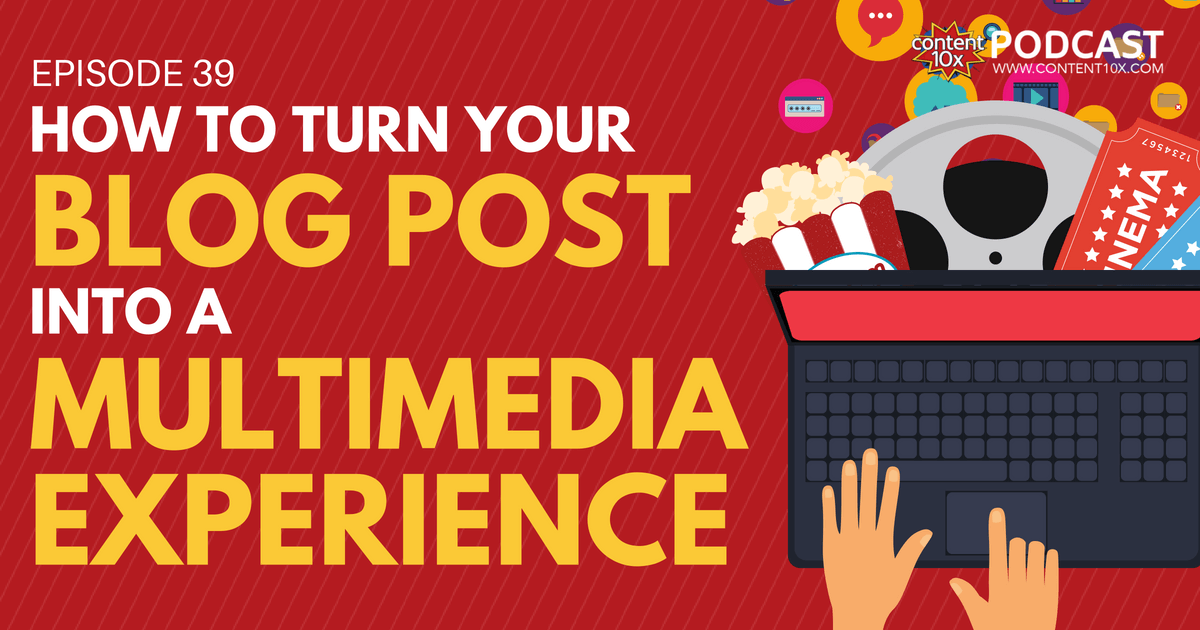 How To Turn Your Blog Post Into A Multimedia Experience!