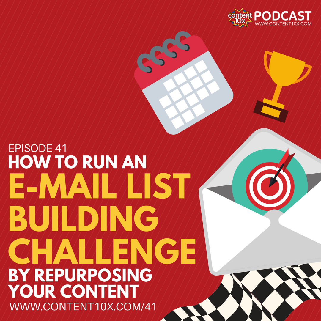 How to Run an Email List Building Challenge by Repurposing Your Content - Content 10x Podcast