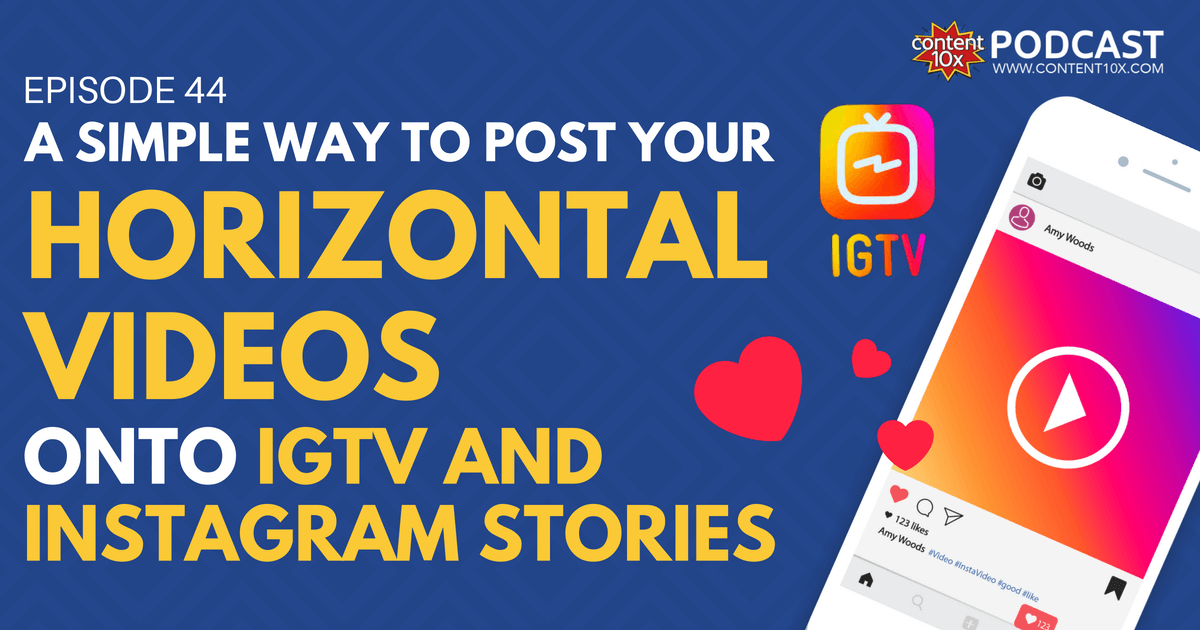 A Simple Way to Post Horizontal Videos on IGTV and Instagram Stories - Content 10x Podcast