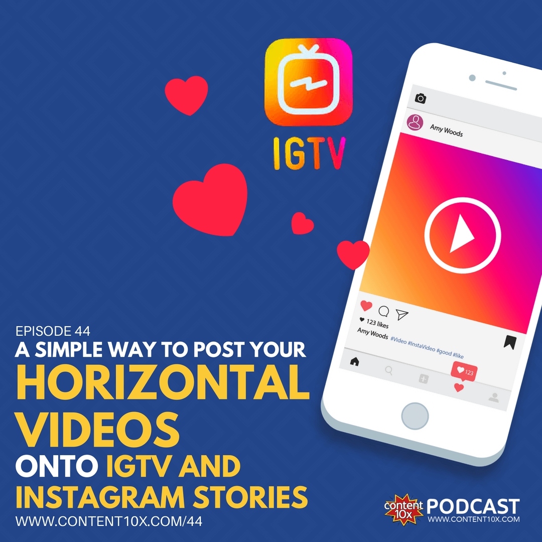 A Simple Way to Post Your Horizontal Videos Onto IGTV and Instagram Stories - Content 10x Podcast