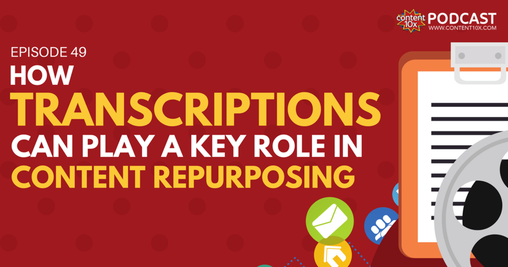 How Transcriptions Can Play A Key Role in Content Repurposing - Content 10x Podcast