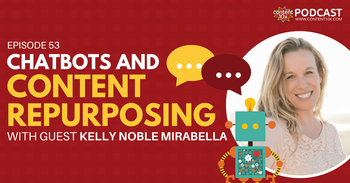 Chatbots and Content Repurposing with Kelly Noble Mirabella - Content 10x Podcast