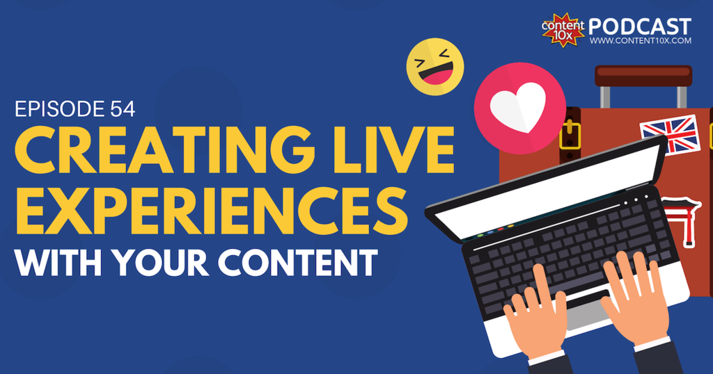 Creating Live Experiences With Your Content - Content 10x Podcast