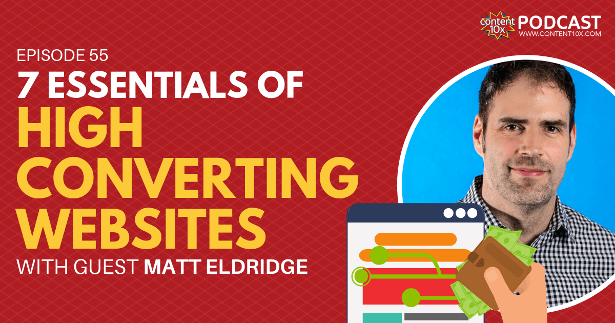 7 Essentials of High Converting Websites with Matt Eldridge - Content 10x Podcast