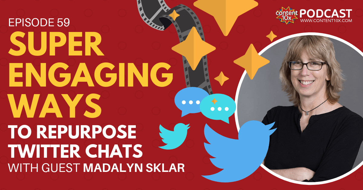 Super Engaging Ways to Repurpose Twitter Chats with Madalyn Sklar - Content 10x Podcast