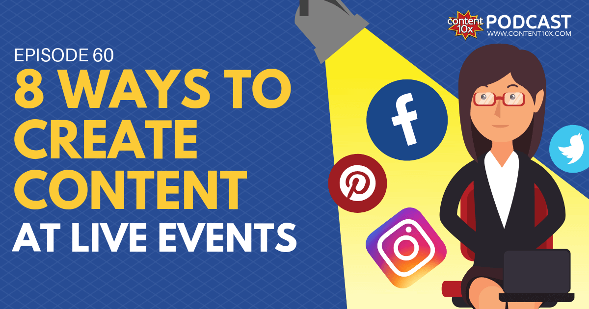 8 Ways to Create Content at Live Events - Content 10x Podcast