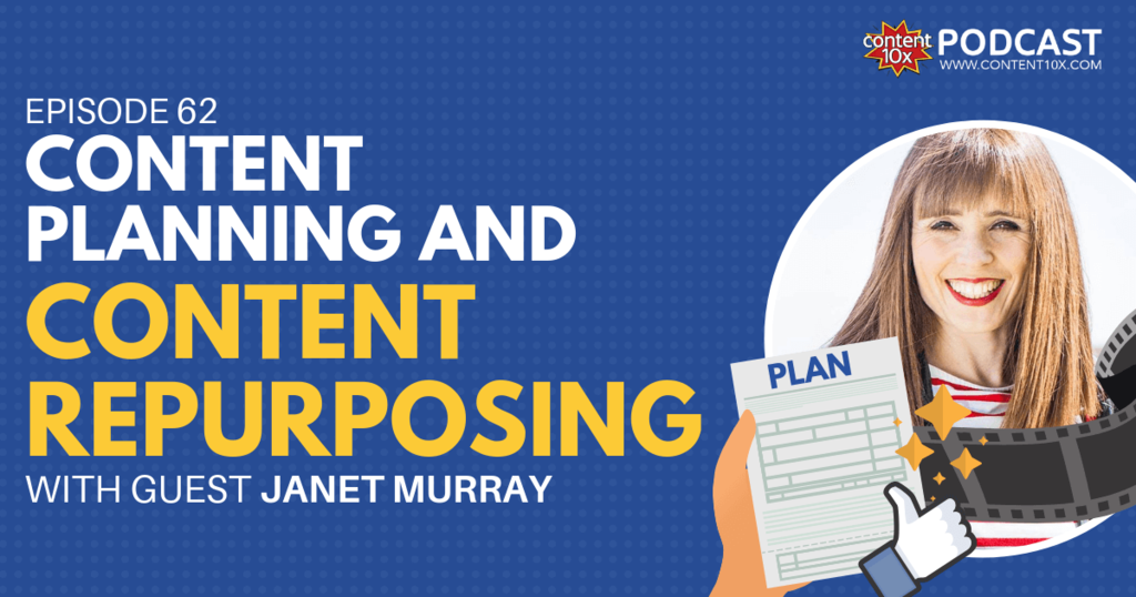 Content Planning & Content Repurposing with Janet Murray - Content 10x Podcast