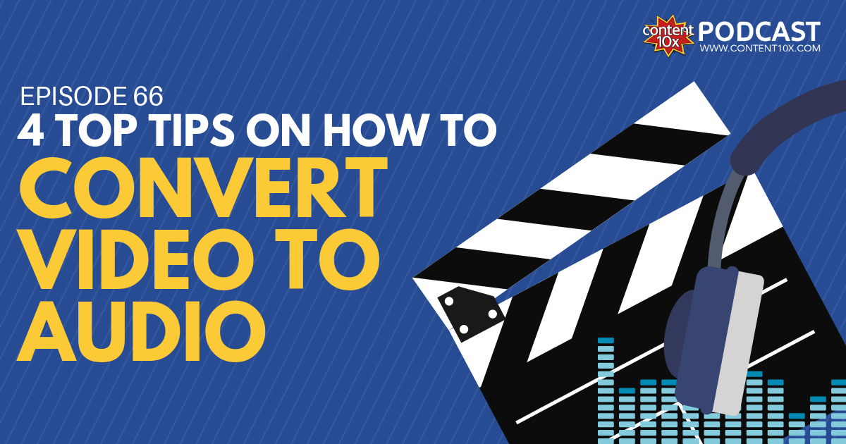 4 Top Tips on How to Convert Video to Audio - Content 10x Podcast