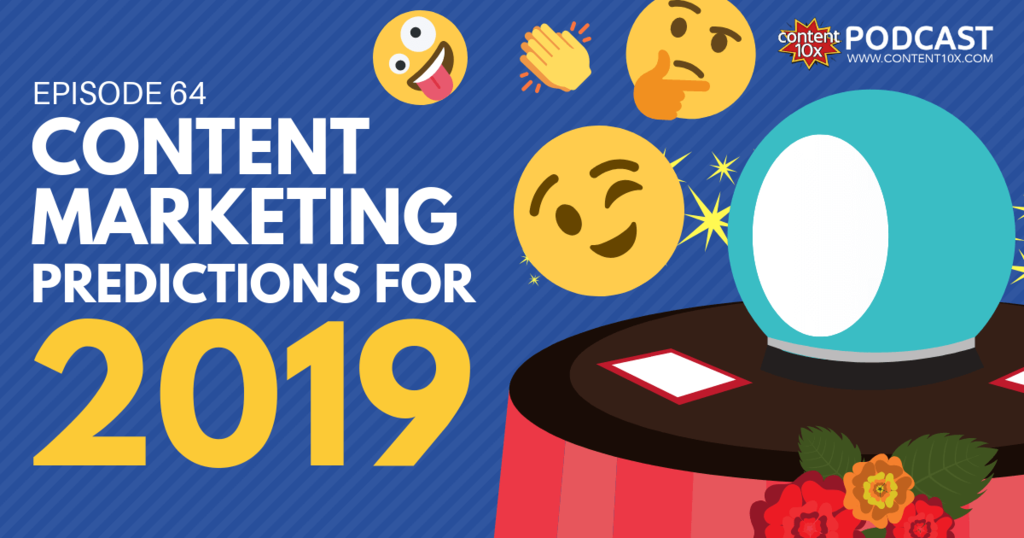 Content Marketing Predictions for 2019 - Content 10x Podcast