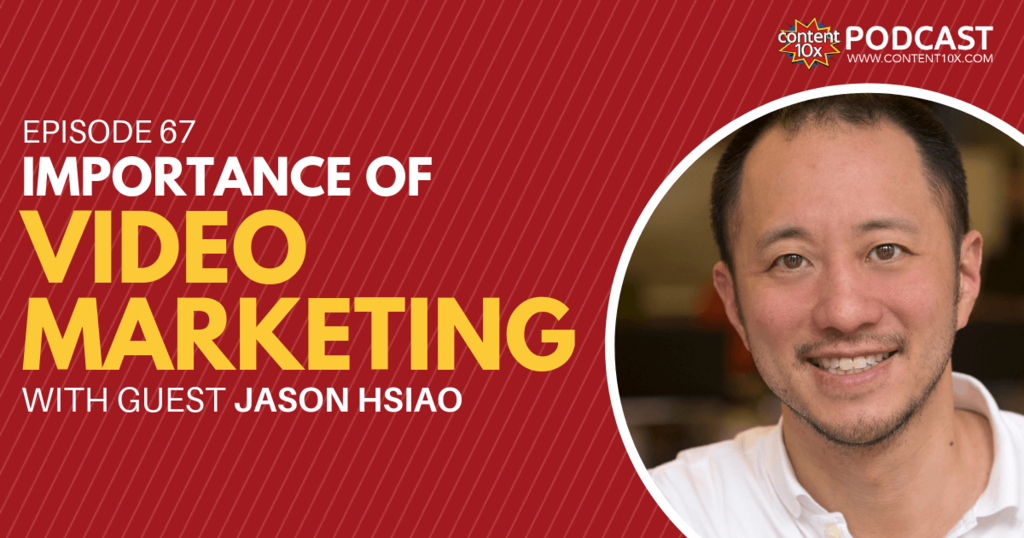 Importance of Video Marketing with Jason Hsiao - Content 10x Podcast