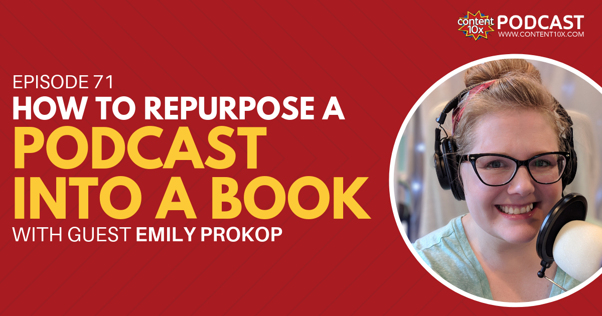How to Repurpose a Podcast into a Book with Emily Prokop - Content 10x Podcast