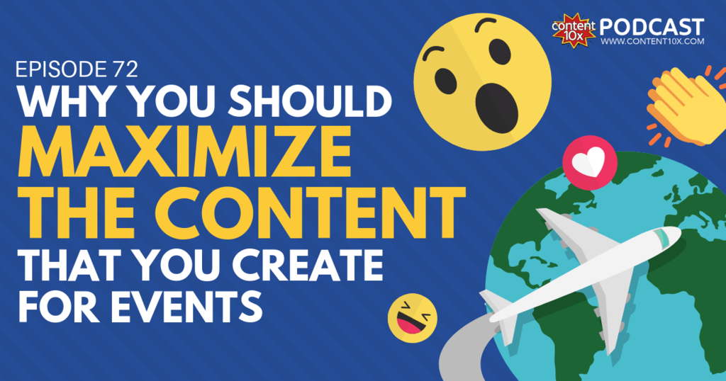 Why You Should Maximize the Content That You Create for Events - Content 10x Podcast