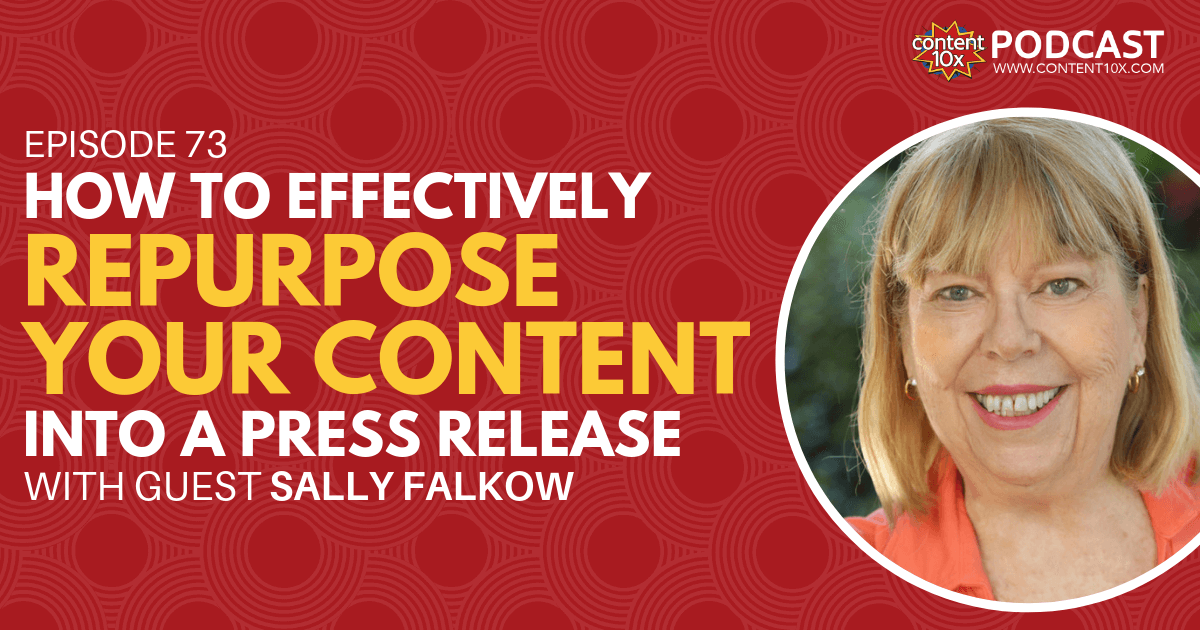 How to Effectively Repurpose your Content into a Press Release with Sally Falkow - Content 10x Podcast