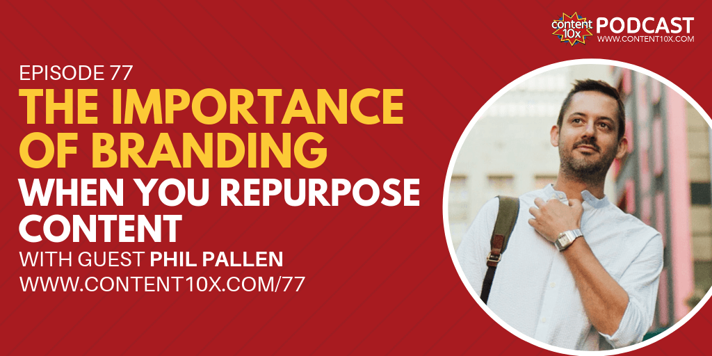 The Importance of Branding When You Repurpose Content with Phil Pallen
