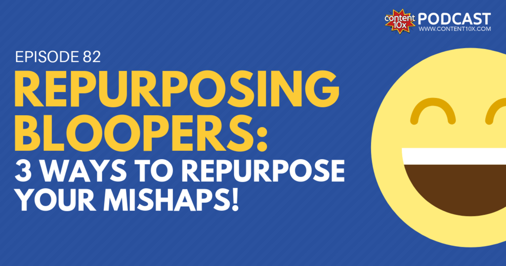 Repurposing Bloopers: 3 Ways to Repurpose Your Mishaps! - Content 10x Podcast