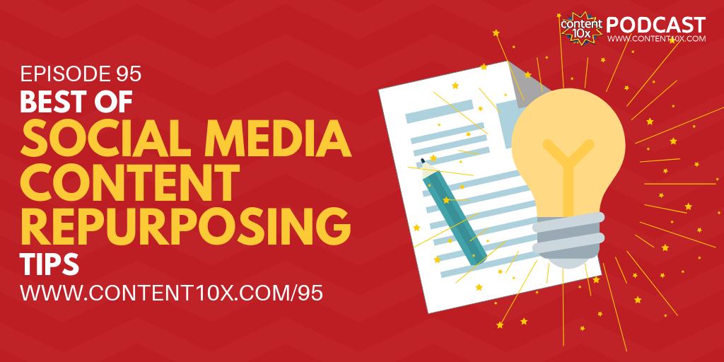 Best of Social Media Content Repurposing Tips - Content 10x Podcast