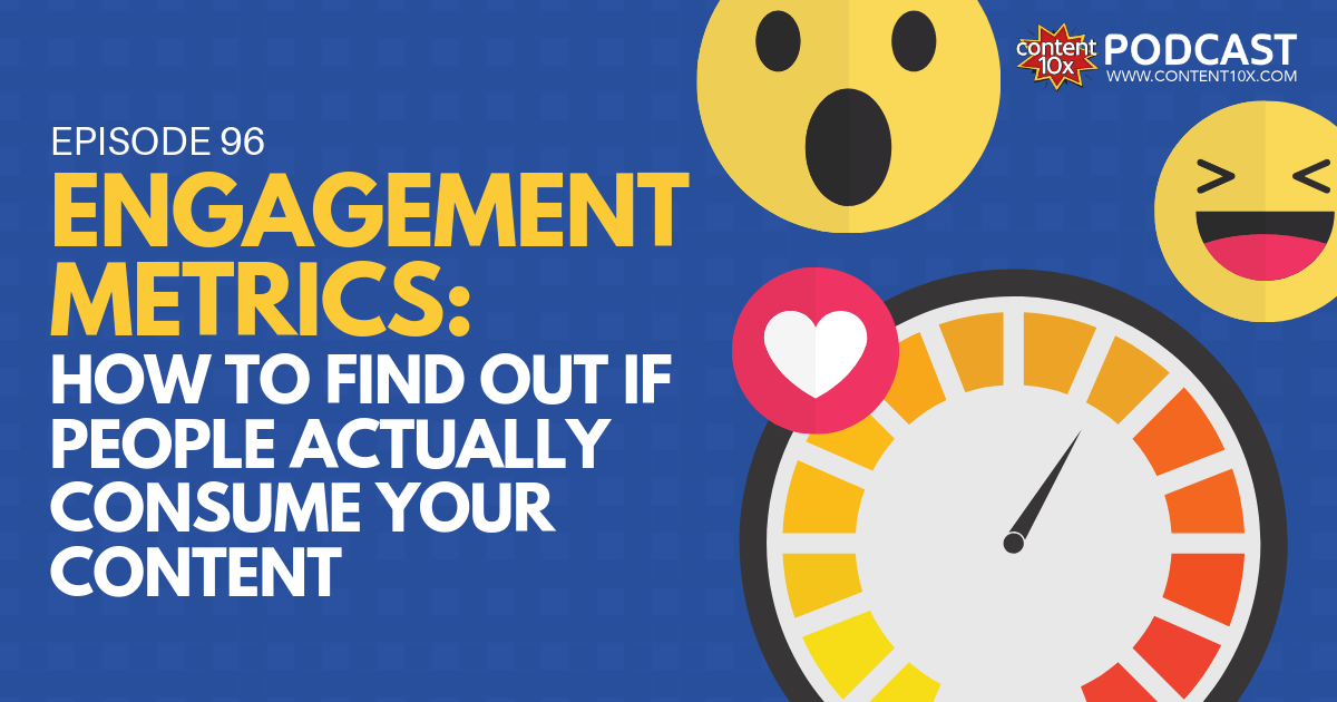 Engagement Metrics - How to Find Out if People Actually Consume your Content - Content 10x Podcast