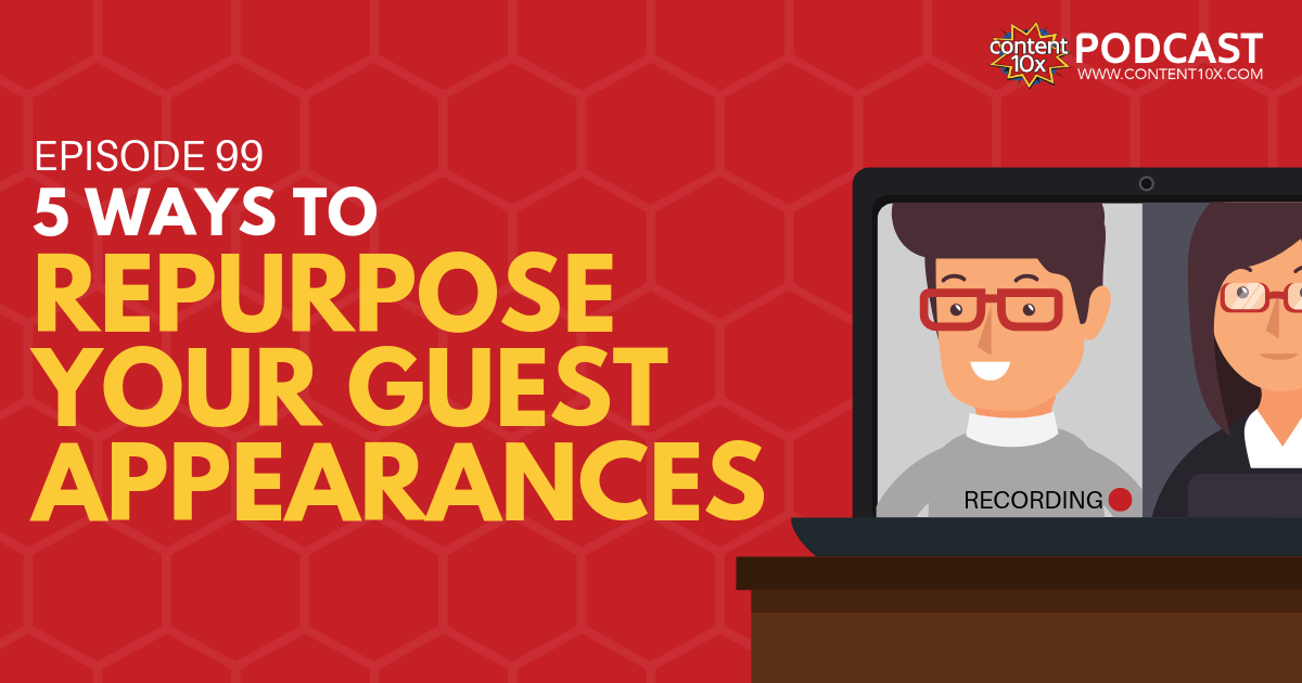 5 Ways To Make The Most Out Of Your Guest Appearances - Content 10x Podcast