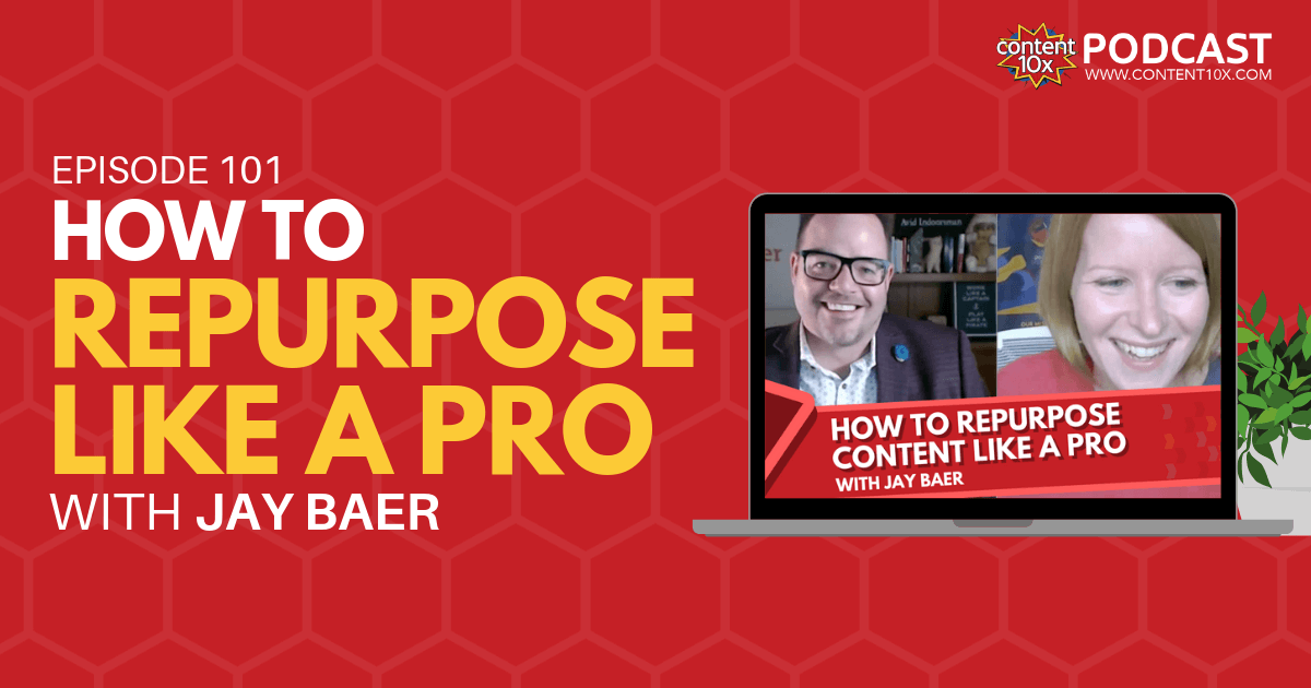 How to Repurpose Content Like A Pro with Jay Baer - Content 10x Podcast