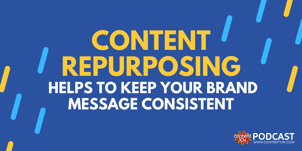 Content Repurposing and The Importance of Consistent Messaging