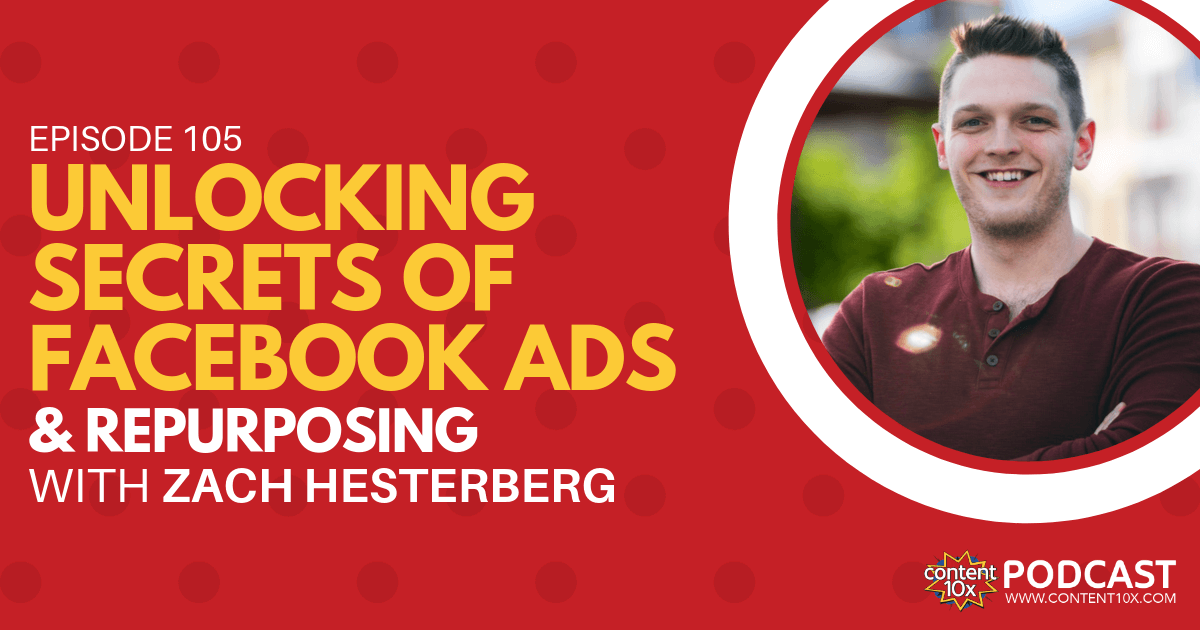 Unlocking Secrets of Facebook Ads & Repurposing with Zach Hesterberg