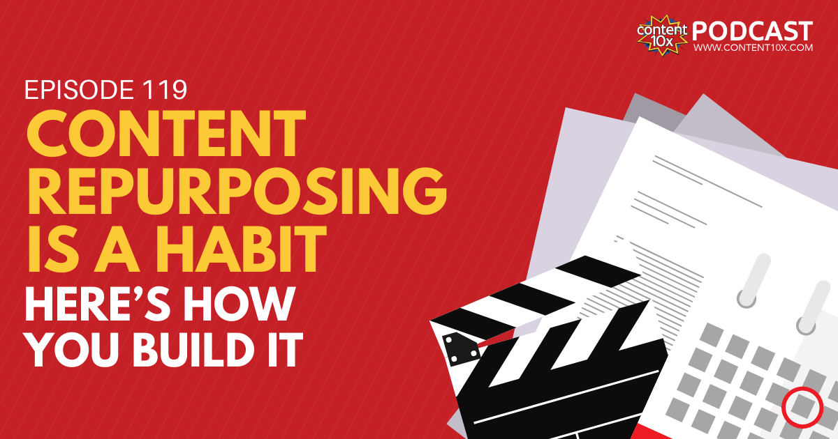 Content Repurposing Is a Habit – Here's How You Build It - Content 10x Podcast