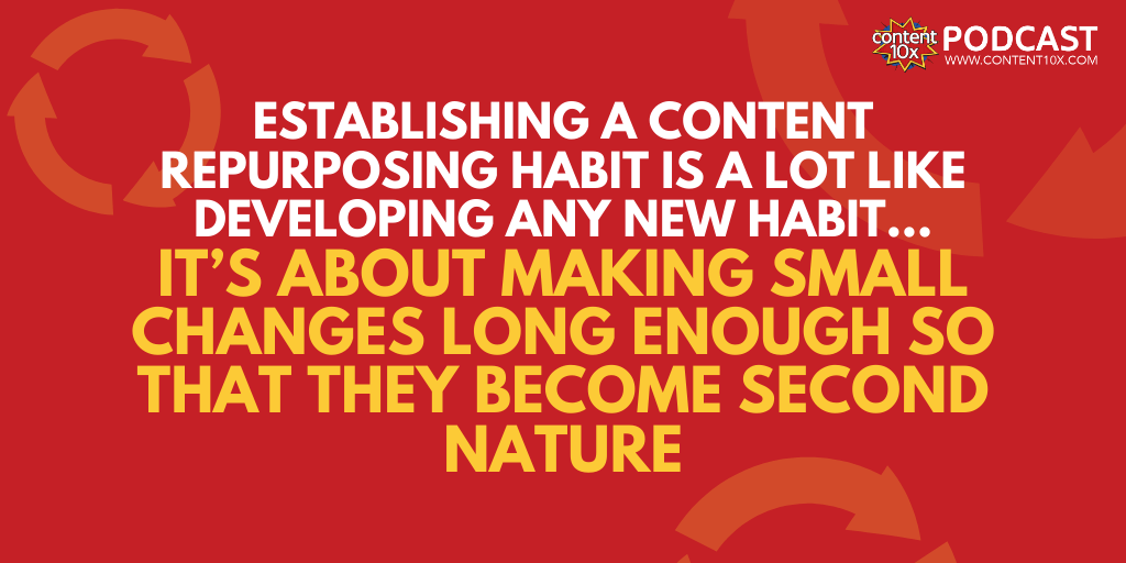 Content Repurposing Is a Habit – Here's How You Build It