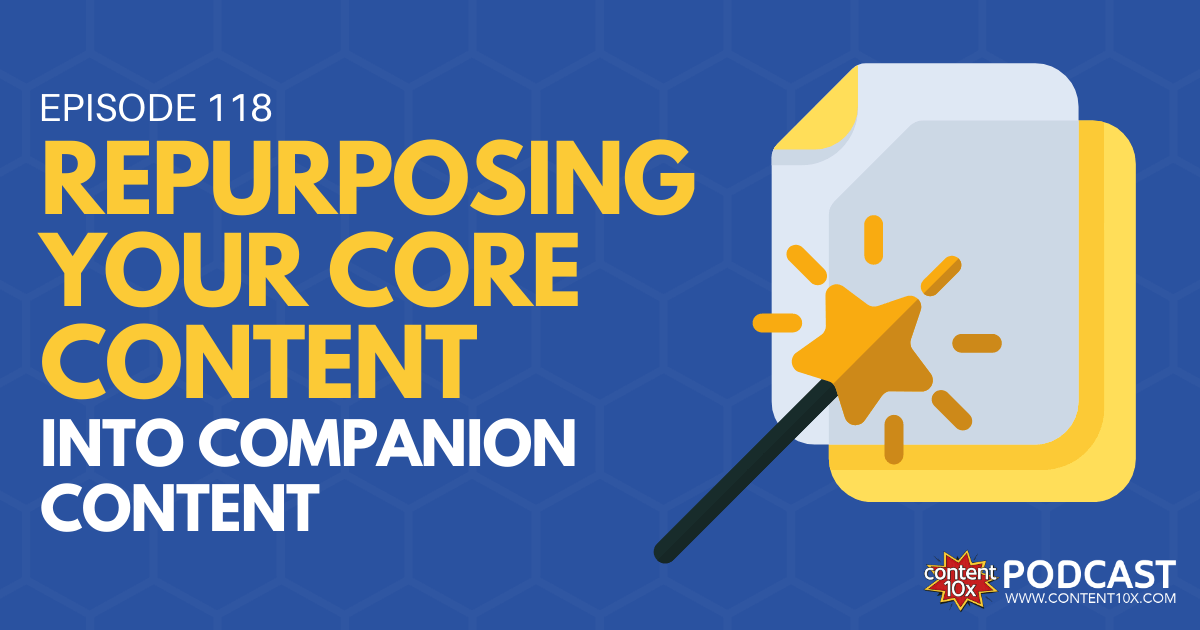 Repurposing Your Core Content into Companion Content - Content 10x Podcast